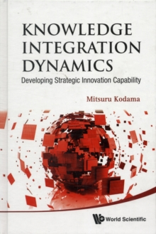 Knowledge Integration Dynamics: Developing Strategic Innovation Capability, Hardback Book