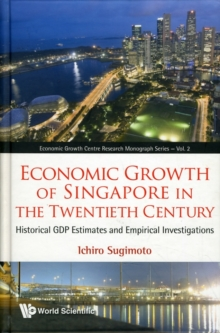 Economic Growth Of Singapore In The Twentieth Century: Historical Gdp Estimates And Empirical Investigations, Hardback Book