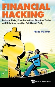 Financial Hacking: Evaluate Risks, Price Derivatives, Structure Trades, And Build Your Intuition Quickly And Easily, Hardback Book