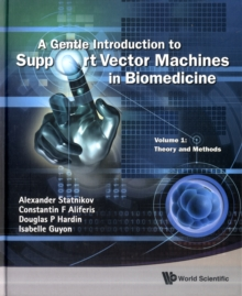 Gentle Introduction To Support Vector Machines In Biomedicine, A - Volume 1: Theory And Methods, Hardback Book
