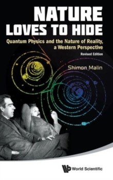Nature Loves To Hide: Quantum Physics And The Nature Of Reality, A Western Perspective (Revised Edition), Hardback Book