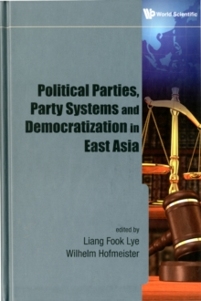 Political Parties, Party Systems And Democratization In East Asia, Hardback Book