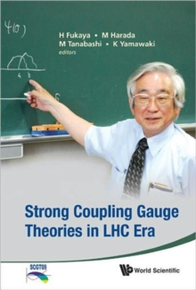 Strong Coupling Gauge Theories In Lhc Era - Proceedings Of The Workshop In Honor Of Toshihide Maskawa's 70th Birthday And 35th Anniversary Of Dynamical Symmetry Breaking In Scgt, Hardback Book