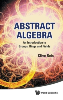 Abstract Algebra: An Introduction To Groups, Rings And Fields, Hardback Book