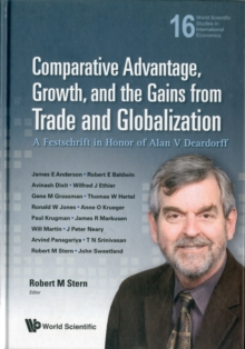 Comparative Advantage, Growth, And The Gains From Trade And Globalization: A Festschrift In Honor Of Alan V Deardorff, Hardback Book