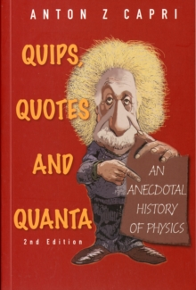 Quips, Quotes And Quanta: An Anecdotal History Of Physics (2nd Edition), Paperback / softback Book