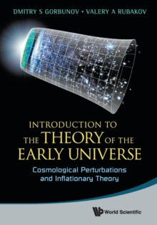 Introduction To The Theory Of The Early Universe: Cosmological Perturbations And Inflationary Theory, Paperback / softback Book