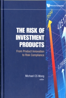 Risk Of Investment Products, The: From Product Innovation To Risk Compliance, Hardback Book