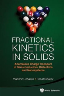 Fractional Kinetics In Solids: Anomalous Charge Transport In Semiconductors, Dielectrics And Nanosystems, Hardback Book