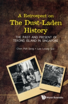 Retrospect On The Dust-laden History, A: The Past And Present Of Tekong Island In Singapore, Paperback / softback Book