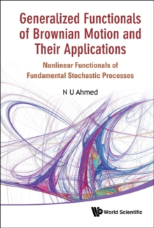 Generalized Functionals Of Brownian Motion And Their Applications: Nonlinear Functionals Of Fundamental Stochastic Processes, Hardback Book