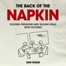 The Back of the Napkin: Solving Problems and Selling Ideas with Pictures, Paperback Book
