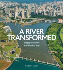 River Transformed : Singapore River and Marina Bay, Hardback Book