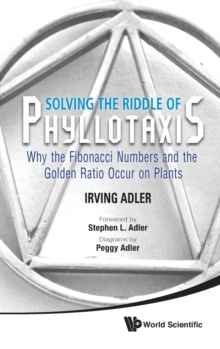 Solving The Riddle Of Phyllotaxis: Why The Fibonacci Numbers And The Golden Ratio Occur On Plants, Hardback Book