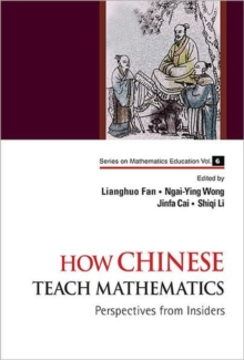 How Chinese Teach Mathematics: Perspectives From Insiders, Hardback Book