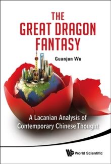 Great Dragon Fantasy, The: A Lacanian Analysis Of Contemporary Chinese Thought, Hardback Book