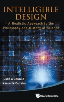 Intelligible Design: A Realistic Approach To The Philosophy And History Of Science, Hardback Book