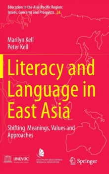 Literacy and Language in East Asia : Shifting  Meanings, Values and Approaches, Hardback Book