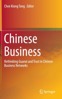 Chinese Business : Rethinking Guanxi and Trust in Chinese Business Networks, Hardback Book