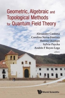 Geometric, Algebraic And Topological Methods For Quantum Field Theory - Proceedings Of The 2011 Villa De Leyva Summer School, Hardback Book