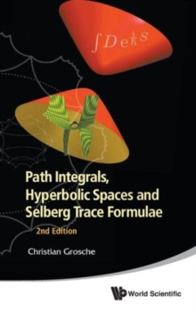 Path Integrals, Hyperbolic Spaces And Selberg Trace Formulae (2nd Edition), Hardback Book