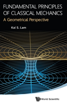 Fundamental Principles Of Classical Mechanics: A Geometrical Perspective, Hardback Book