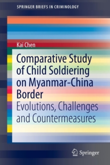 Comparative Study of Child Soldiering on Myanmar-China Border : Evolutions, Challenges and Countermeasures, Paperback / softback Book