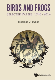 Birds And Frogs: Selected Papers Of Freeman Dyson, 1990-2014, Paperback / softback Book