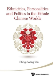 Ethnicities, Personalities And Politics In The Ethnic Chinese Worlds, Hardback Book