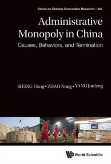 Administrative Monopoly In China: Causes, Behaviors, And Termination, Hardback Book