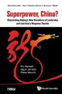 Superpower, China? Historicizing Beijing's New Narratives Of Leadership And East Asia's Response Thereto, EPUB eBook