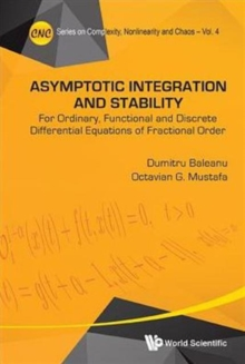 Asymptotic Integration And Stability: For Ordinary, Functional And Discrete Differential Equations Of Fractional Order, Hardback Book