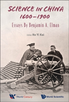 Science In China, 1600-1900: Essays By Benjamin A Elman, Hardback Book