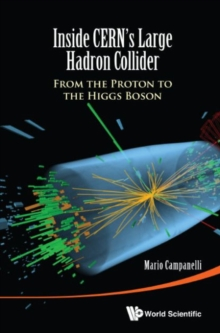 Inside Cern's Large Hadron Collider: From The Proton To The Higgs Boson, Hardback Book