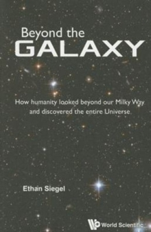 Beyond The Galaxy: How Humanity Looked Beyond Our Milky Way And Discovered The Entire Universe, Paperback Book