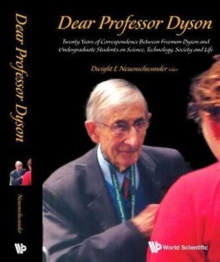 Dear Professor Dyson: Twenty Years Of Correspondence Between Freeman Dyson And Undergraduate Students On Science, Technology, Society And Life, Hardback Book
