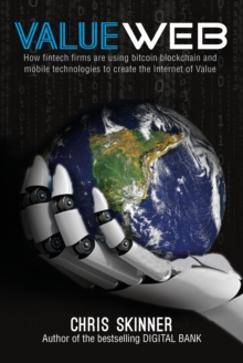ValueWeb : How Fintech Firms are Using Mobile and Blockchain Technologies to Create the Internet of Value, Hardback Book