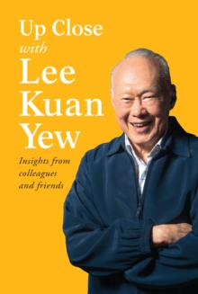 Up Close with Lee Kuan Yew : Insights from Colleagues and Friends, Paperback Book