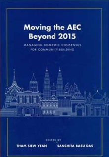 Moving the AEC Beyond 2015 : Managing Domestic Consensus for Community ? Building, Paperback / softback Book