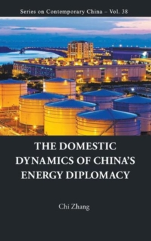 Domestic Dynamics Of China's Energy Diplomacy, The, Hardback Book