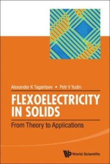 Flexoelectricity In Solids: From Theory To Applications, Hardback Book