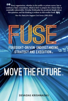 Fuse: Foresight-Driven Understanding, Strategy and Execution: Move the Future, Hardback Book