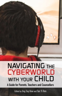 Navigating the Cyberworld with Your Child : A Guide for Parents, Teachers and Counsellors, Paperback / softback Book