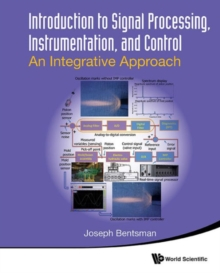 Introduction To Signal Processing, Instrumentation, And Control: An Integrative Approach, Paperback / softback Book