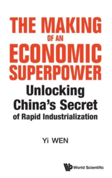 Making Of An Economic Superpower, The: Unlocking China's Secret Of Rapid Industrialization, Hardback Book