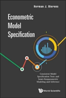 Econometric Model Specification: Consistent Model Specification Tests And Semi-nonparametric Modeling And Inference, Hardback Book