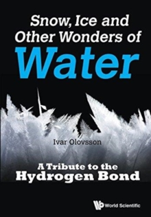Snow, Ice And Other Wonders Of Water: A Tribute To The Hydrogen Bond, Paperback / softback Book