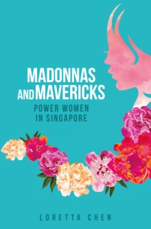 Madonnas and Mavericks : Power Women in Singapore, Paperback / softback Book