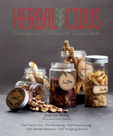 Herbalicious : Contemporary Cooking with Chinese Herbs, Hardback Book