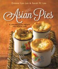 Asian Pies : A Collection of Pies and Tarts with an Asian Twist, Paperback / softback Book